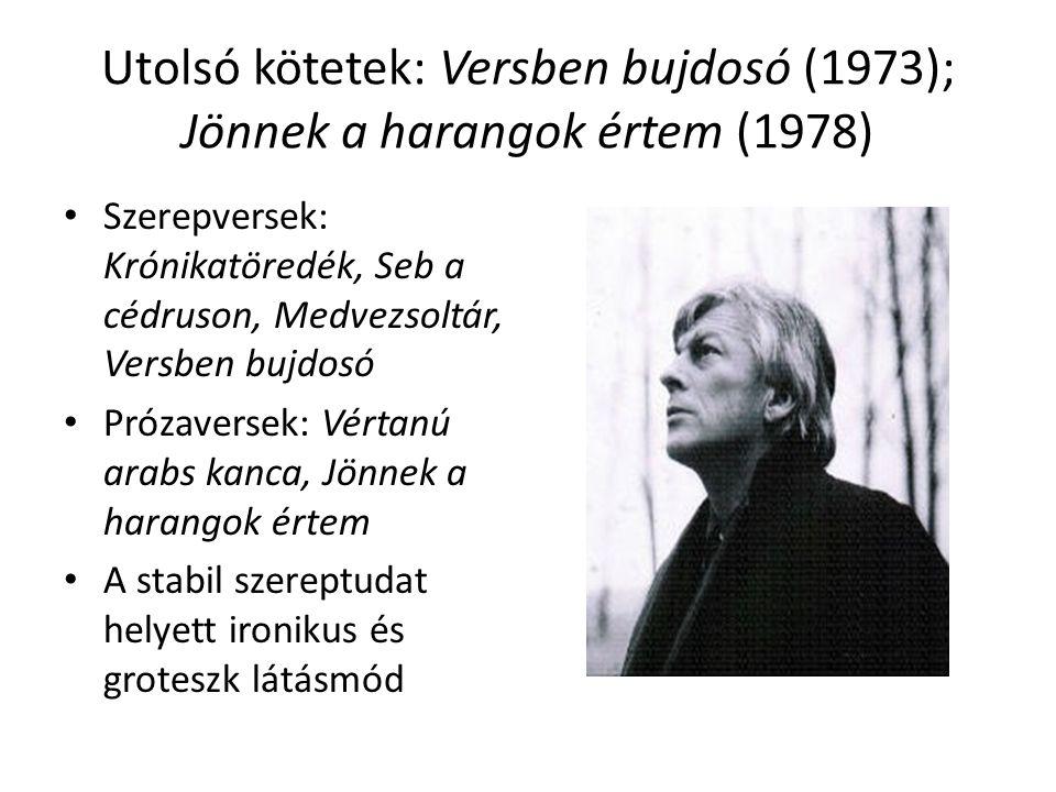 Utolsó kötetek: Versben bujdosó (1973); Jönnek a harangok értem (1978)