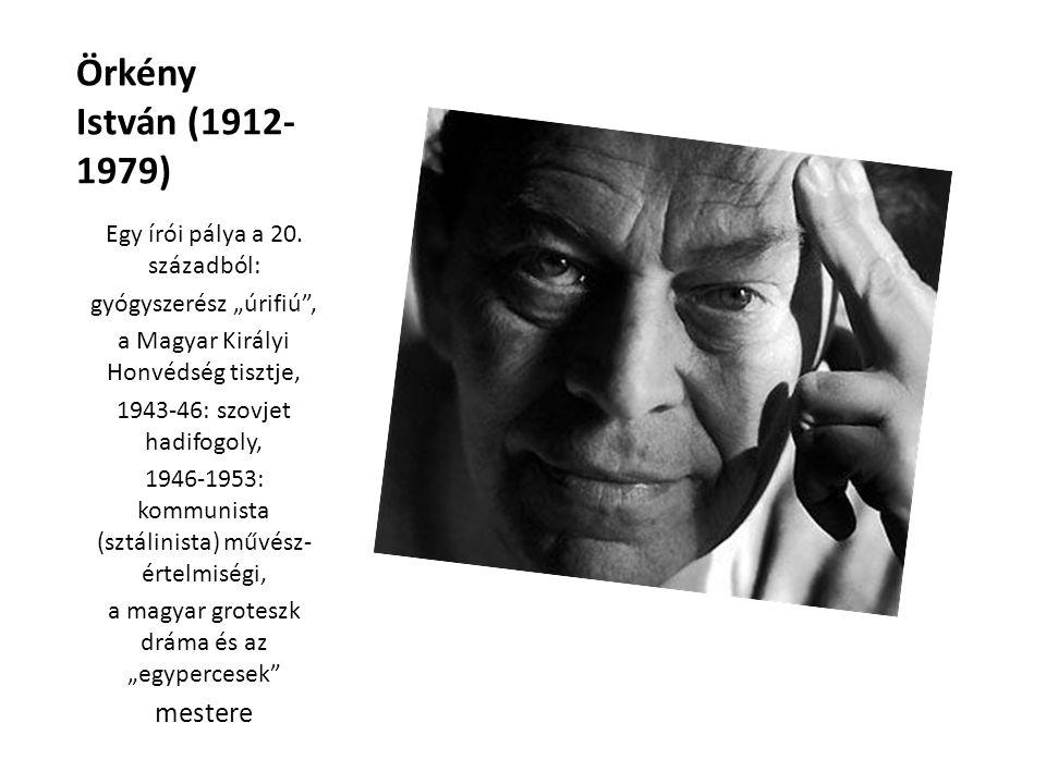 Örkény István (1912-1979) mestere Egy írói pálya a 20. századból: