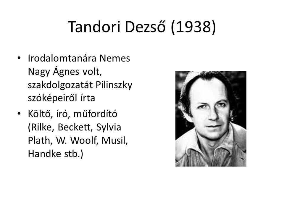 Tandori Dezső (1938) Irodalomtanára Nemes Nagy Ágnes volt, szakdolgozatát Pilinszky szóképeiről írta.