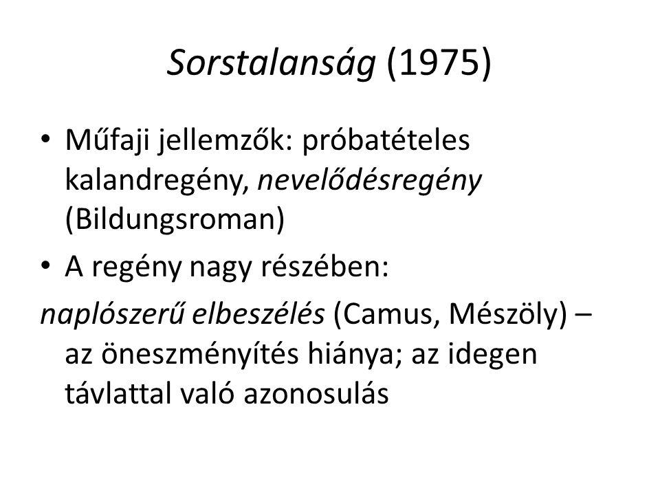 Sorstalanság (1975) Műfaji jellemzők: próbatételes kalandregény, nevelődésregény (Bildungsroman) A regény nagy részében:
