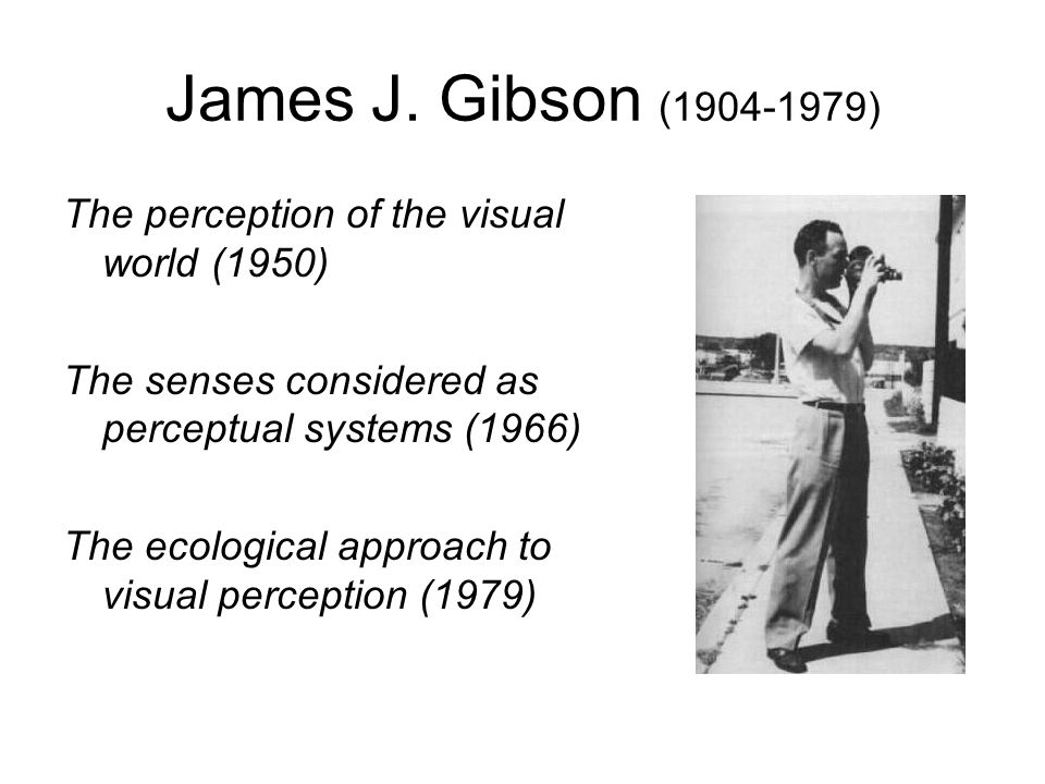 James J. Gibson (1904-1979) The perception of the visual world (1950)