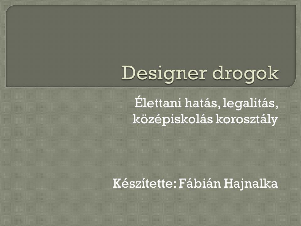 Designer drogok Élettani hatás, legalitás, középiskolás korosztály