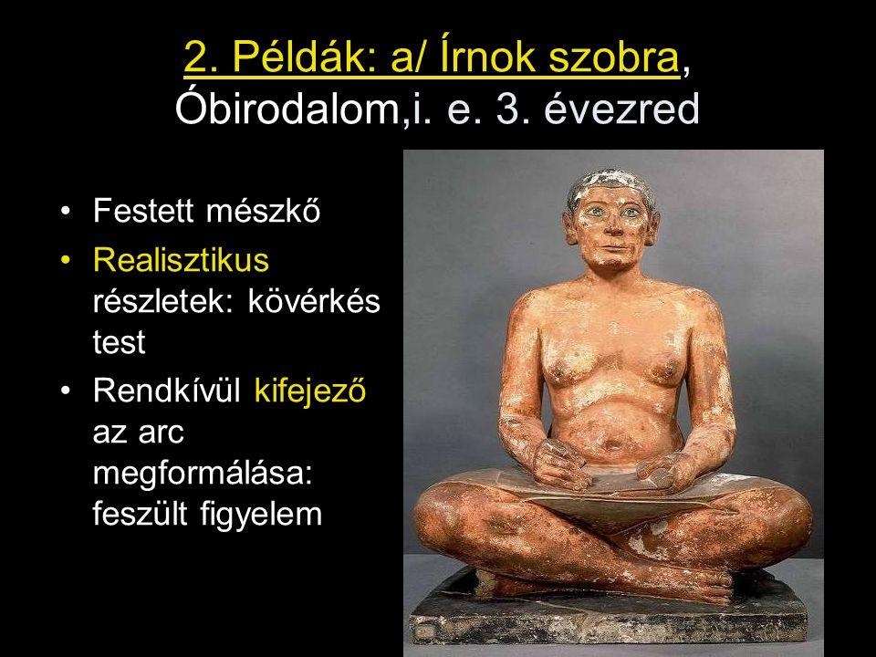 2. Példák: a/ Írnok szobra, Óbirodalom,i. e. 3. évezred