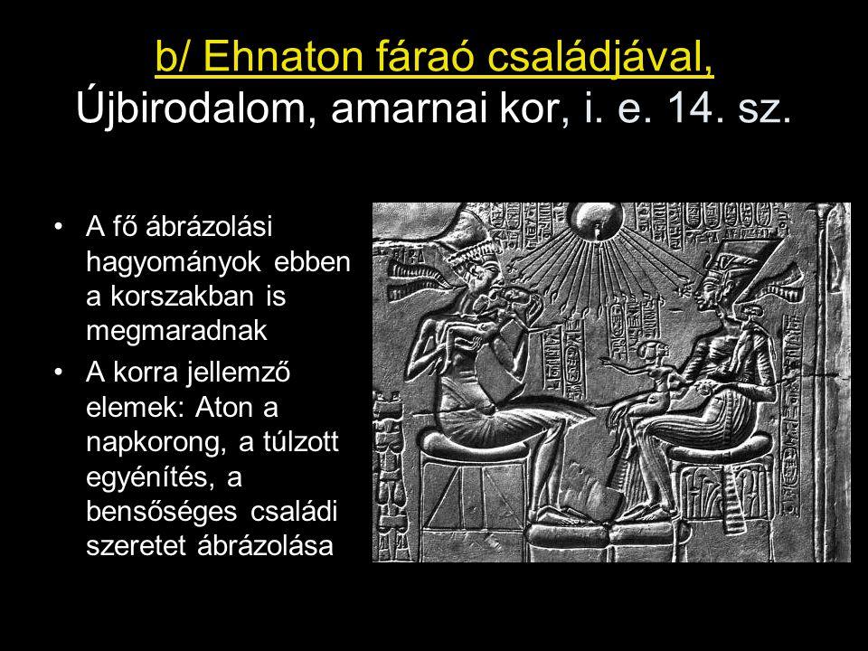 b/ Ehnaton fáraó családjával, Újbirodalom, amarnai kor, i. e. 14. sz.