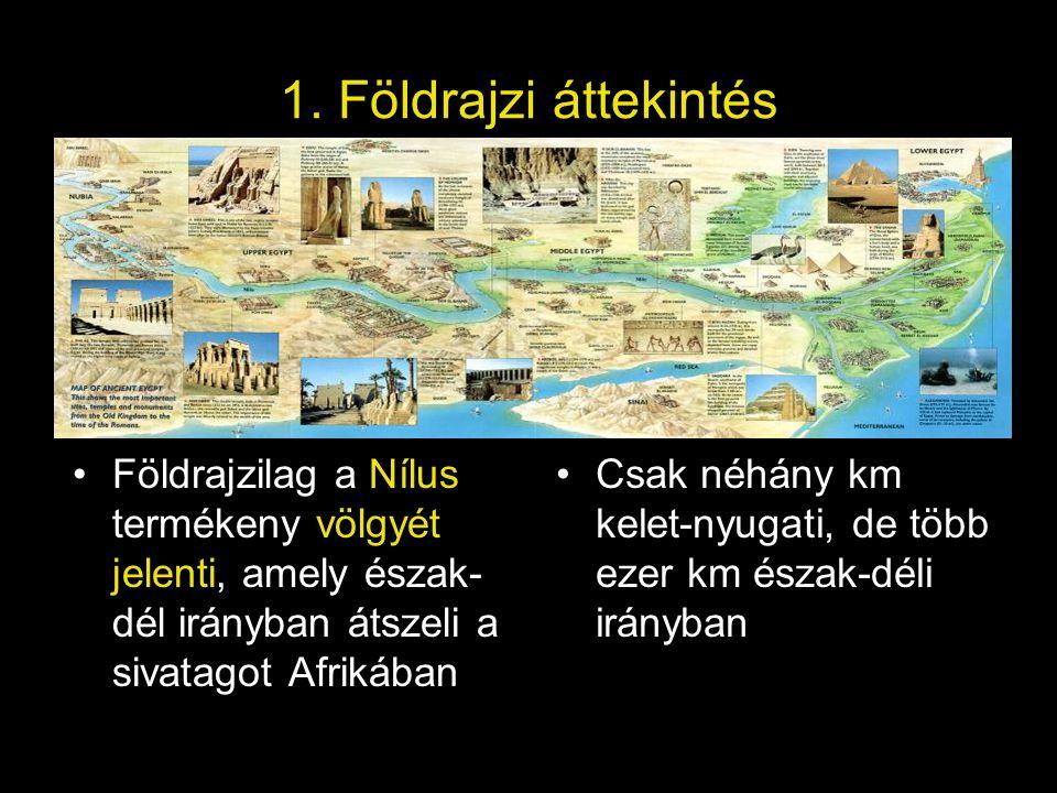 1. Földrajzi áttekintés Földrajzilag a Nílus termékeny völgyét jelenti, amely észak-dél irányban átszeli a sivatagot Afrikában.