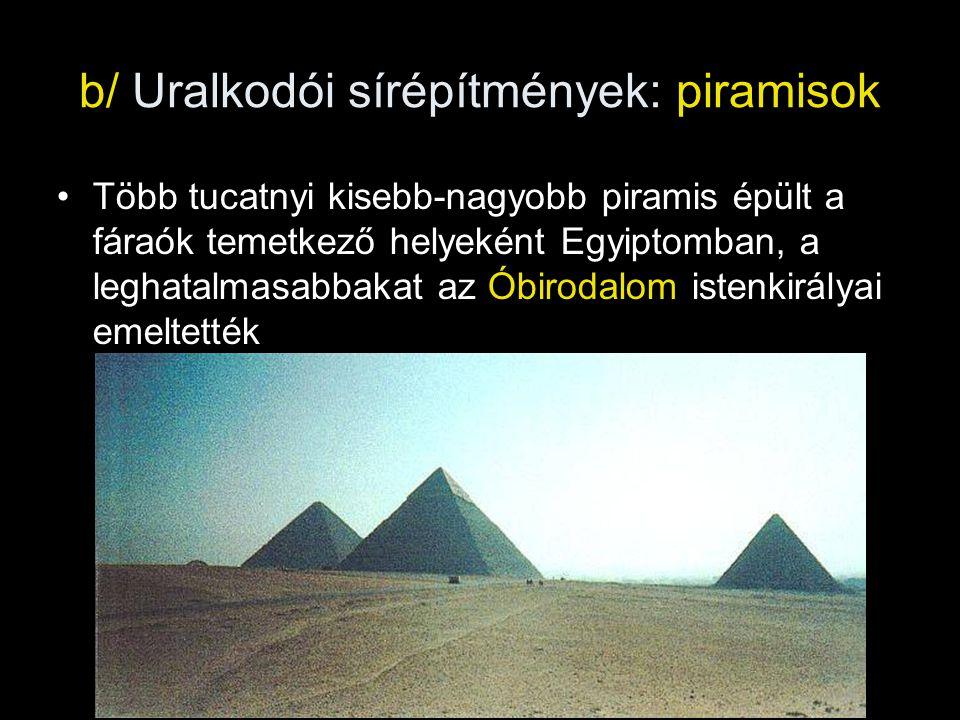 b/ Uralkodói sírépítmények: piramisok