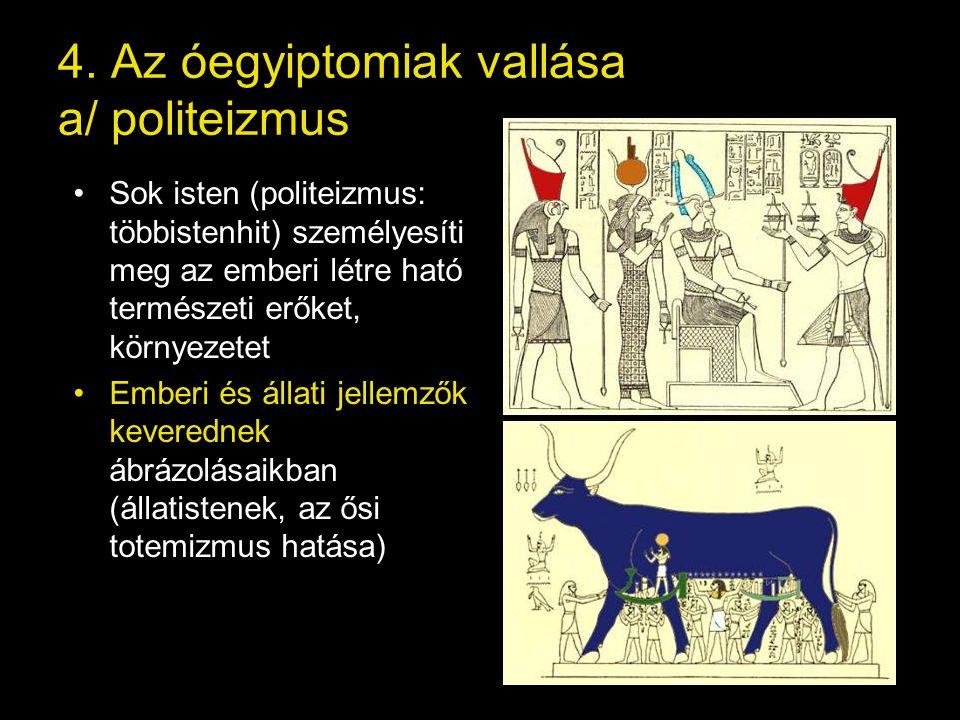 4. Az óegyiptomiak vallása a/ politeizmus