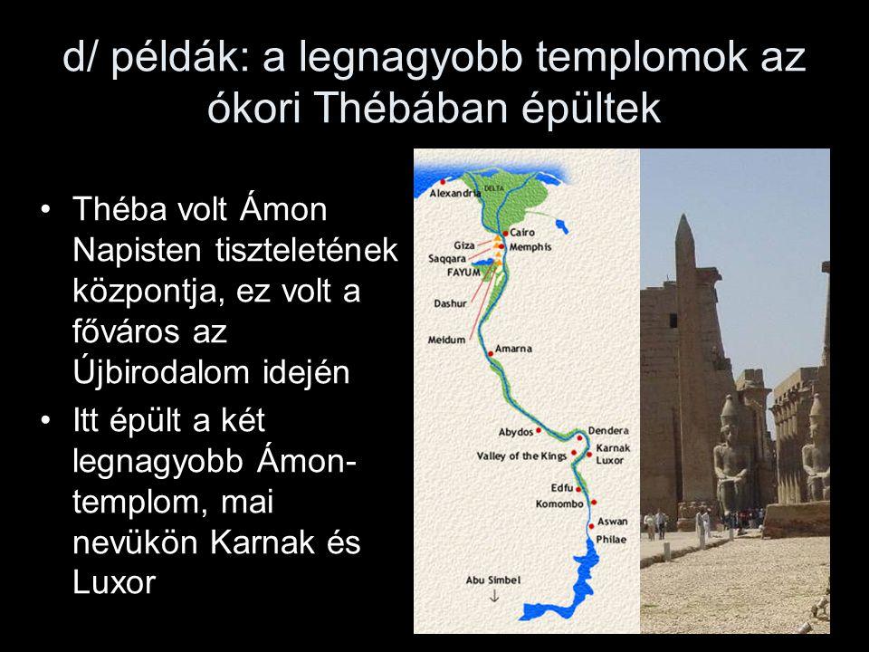 d/ példák: a legnagyobb templomok az ókori Thébában épültek