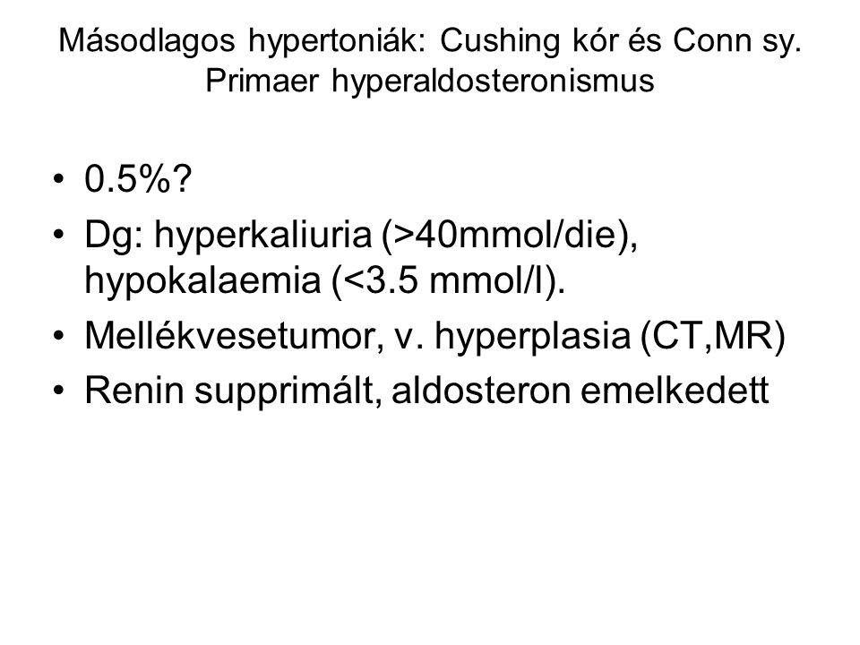 Dg: hyperkaliuria (>40mmol/die), hypokalaemia (<3.5 mmol/l).