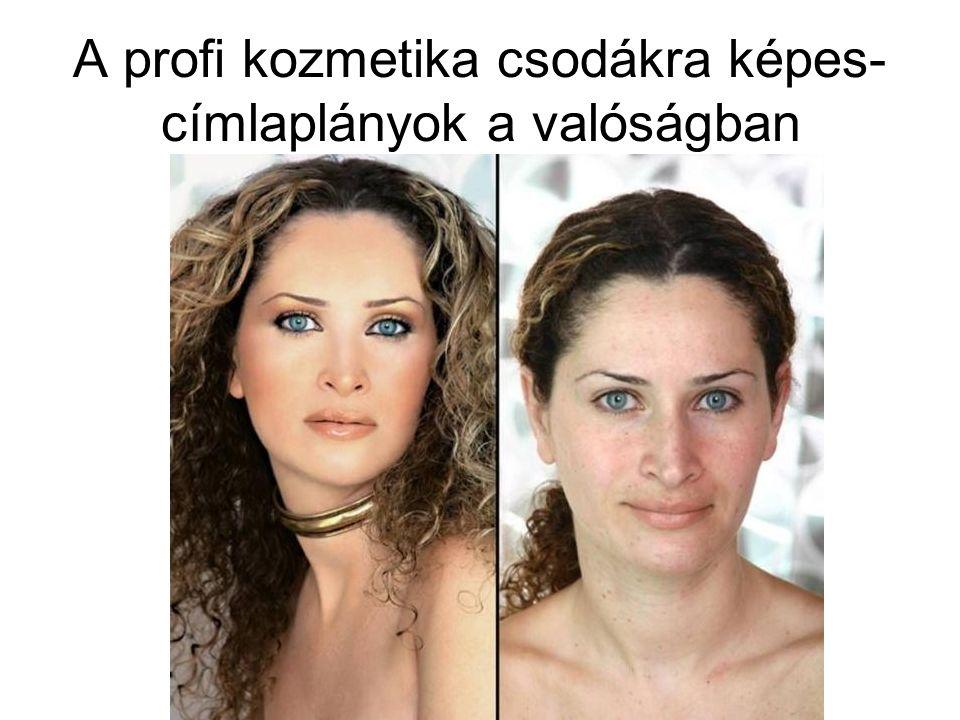 A profi kozmetika csodákra képes-címlaplányok a valóságban
