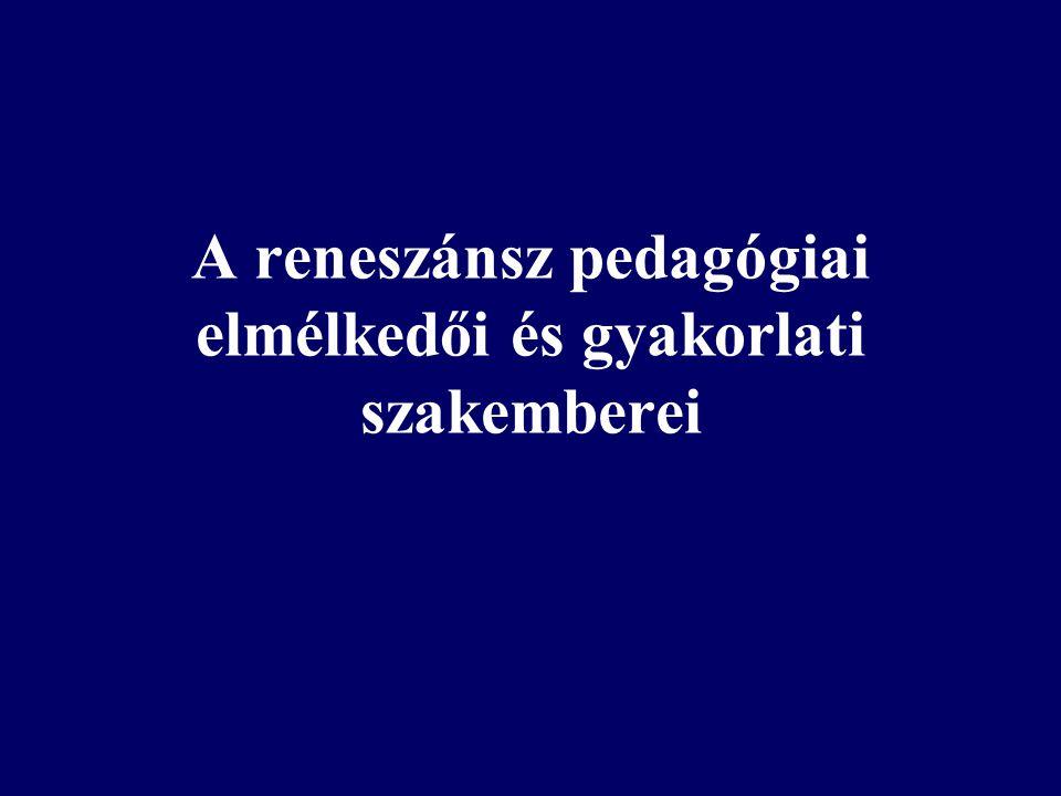 A reneszánsz pedagógiai elmélkedői és gyakorlati szakemberei