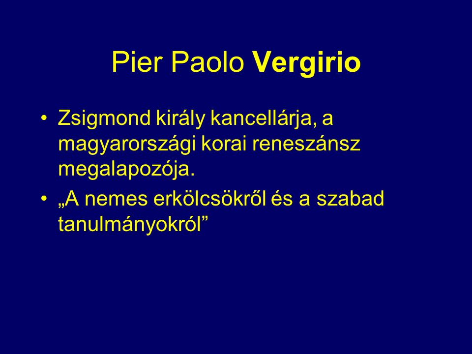 Pier Paolo Vergirio Zsigmond király kancellárja, a magyarországi korai reneszánsz megalapozója.