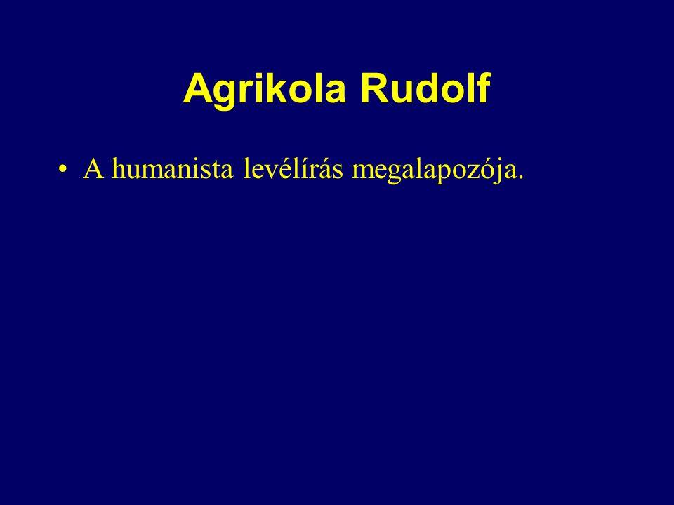 Agrikola Rudolf A humanista levélírás megalapozója.