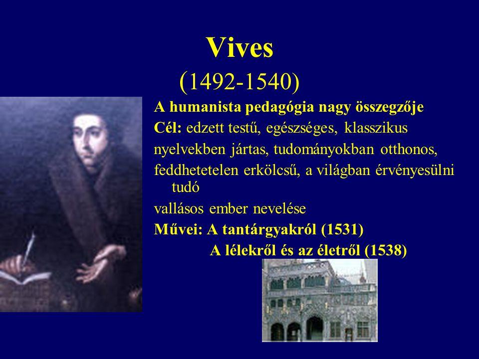 Vives (1492-1540) A humanista pedagógia nagy összegzője