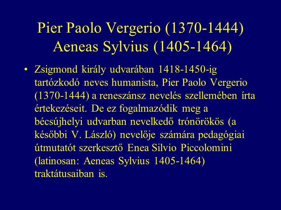 Pier Paolo Vergerio (1370-1444) Aeneas Sylvius (1405-1464)