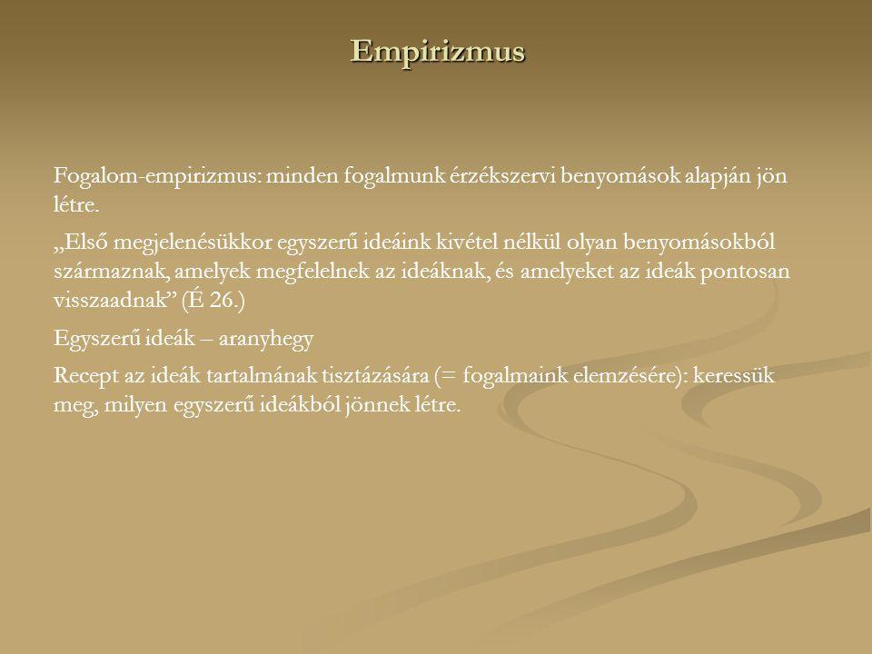 Empirizmus Fogalom-empirizmus: minden fogalmunk érzékszervi benyomások alapján jön létre.