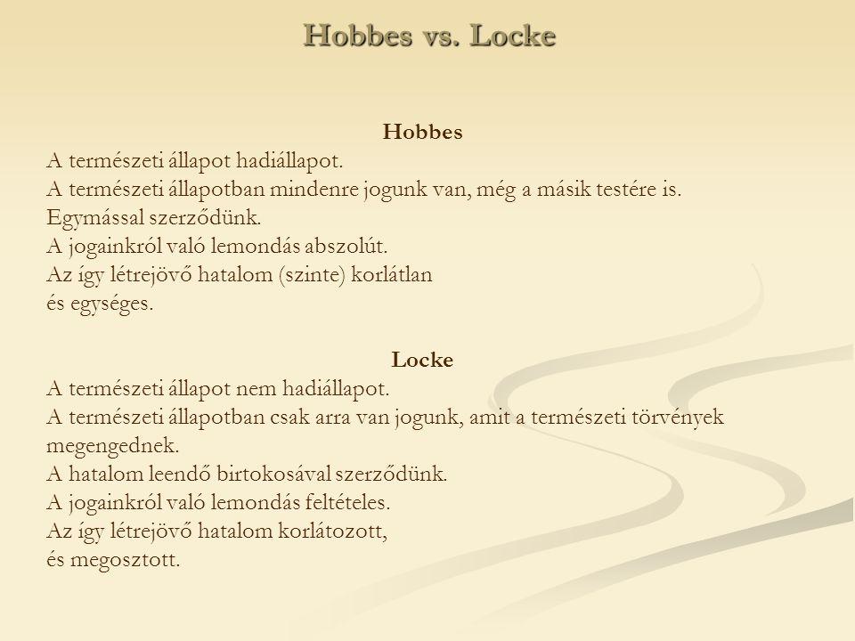 Hobbes vs. Locke Hobbes A természeti állapot hadiállapot.