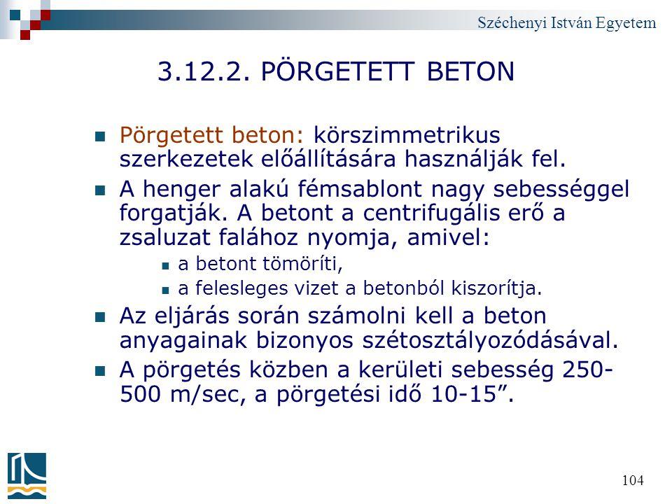 3.12.2. PÖRGETETT BETON Pörgetett beton: körszimmetrikus szerkezetek előállítására használják fel.