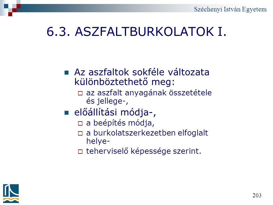 6.3. ASZFALTBURKOLATOK I. Az aszfaltok sokféle változata különböztethető meg: az aszfalt anyagának összetétele és jellege-,