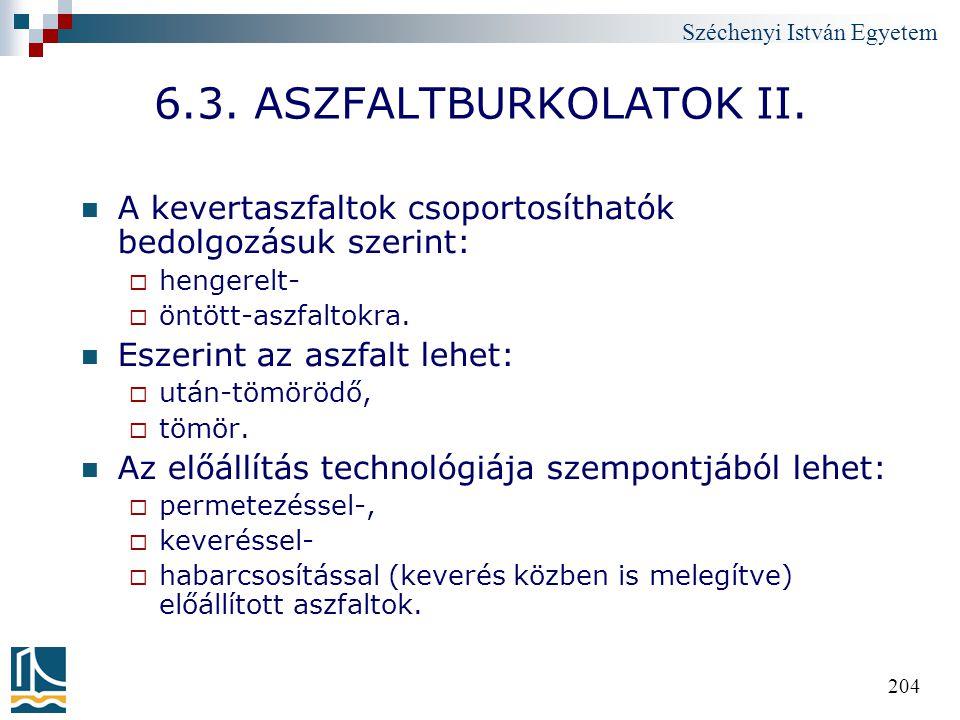 6.3. ASZFALTBURKOLATOK II. A kevertaszfaltok csoportosíthatók bedolgozásuk szerint: hengerelt- öntött-aszfaltokra.