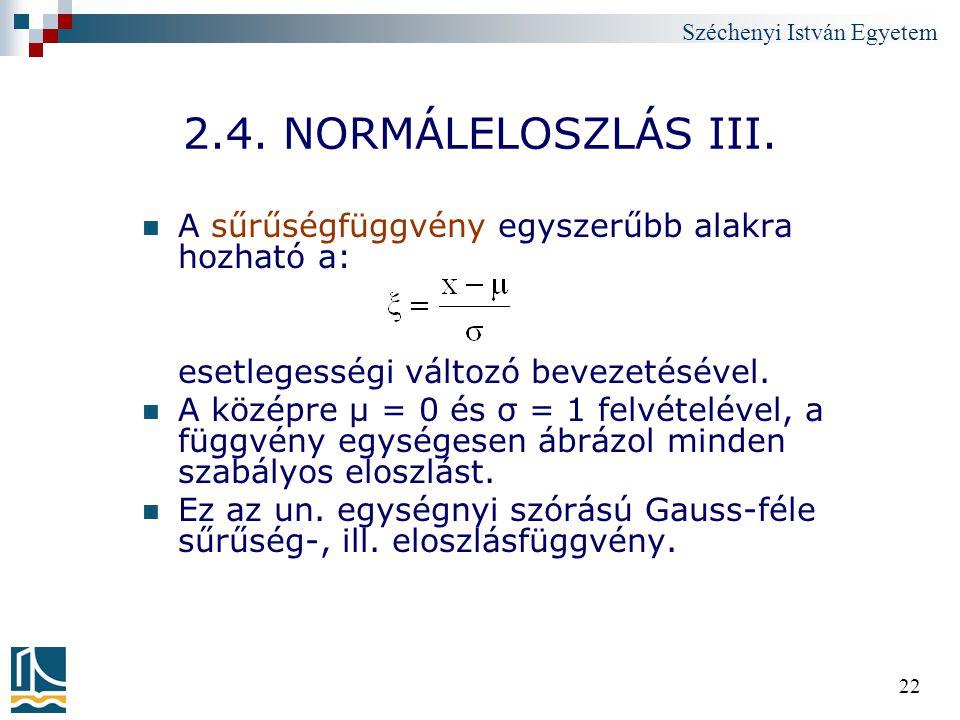 2.4. NORMÁLELOSZLÁS III. A sűrűségfüggvény egyszerűbb alakra hozható a: esetlegességi változó bevezetésével.