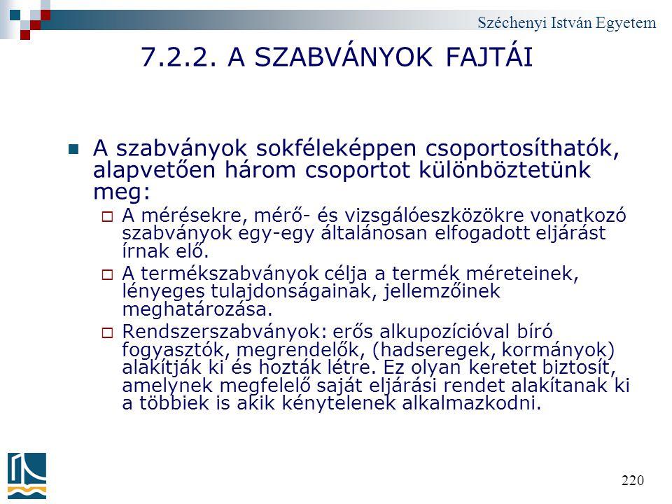 7.2.2. A SZABVÁNYOK FAJTÁI A szabványok sokféleképpen csoportosíthatók, alapvetően három csoportot különböztetünk meg: