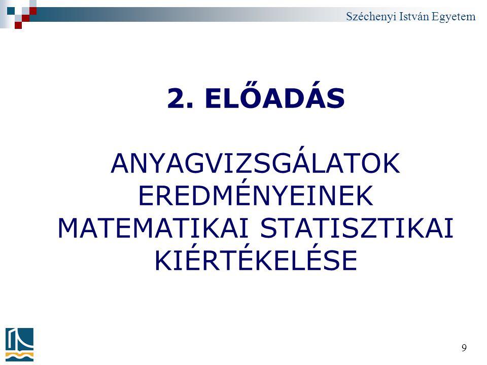 2. ELŐADÁS ANYAGVIZSGÁLATOK EREDMÉNYEINEK MATEMATIKAI STATISZTIKAI KIÉRTÉKELÉSE