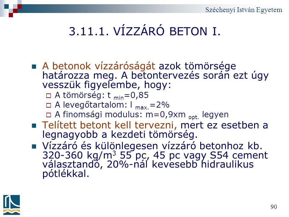 3.11.1. VÍZZÁRÓ BETON I. A betonok vízzáróságát azok tömörsége határozza meg. A betontervezés során ezt úgy vesszük figyelembe, hogy: