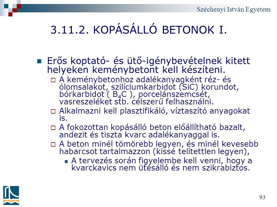 3.11.2. KOPÁSÁLLÓ BETONOK I. Erős koptató- és ütő-igénybevételnek kitett helyeken keménybetont kell készíteni.