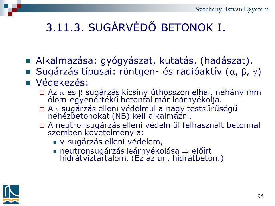 3.11.3. SUGÁRVÉDŐ BETONOK I. Alkalmazása: gyógyászat, kutatás, (hadászat). Sugárzás típusai: röntgen- és radióaktív (, , )