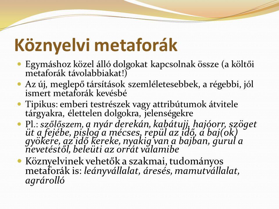 Köznyelvi metaforák Egymáshoz közel álló dolgokat kapcsolnak össze (a költői metaforák távolabbiakat!)