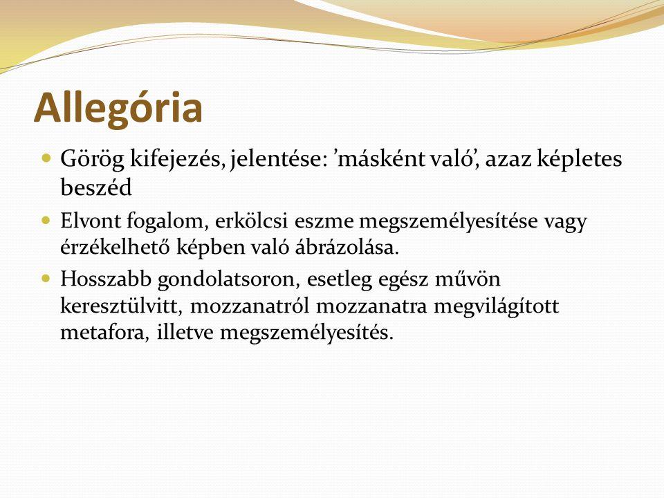 Allegória Görög kifejezés, jelentése: 'másként való', azaz képletes beszéd.