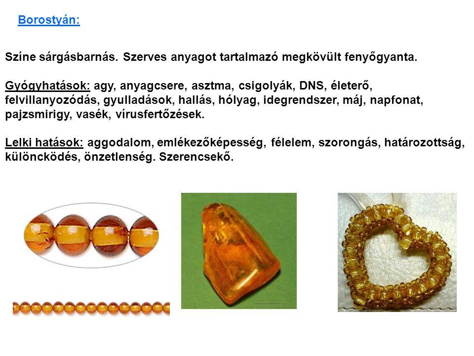 Borostyán: Színe sárgásbarnás. Szerves anyagot tartalmazó megkövült fenyőgyanta.