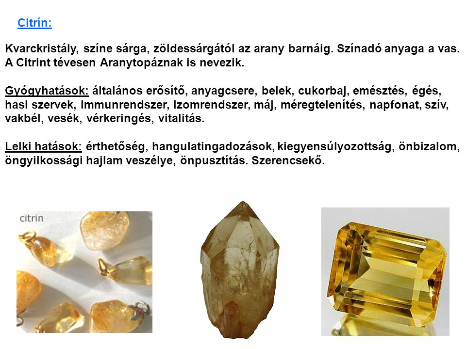 Citrín: Kvarckristály, színe sárga, zöldessárgától az arany barnáig. Színadó anyaga a vas. A Citrint tévesen Aranytopáznak is nevezik.