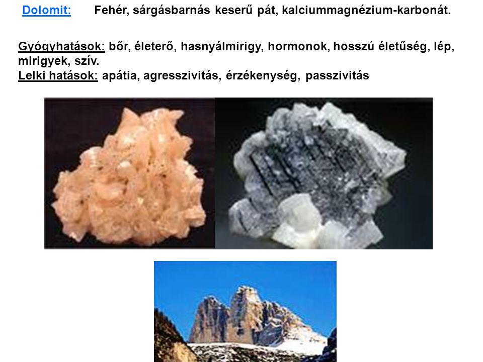 Dolomit: Fehér, sárgásbarnás keserű pát, kalciummagnézium-karbonát.
