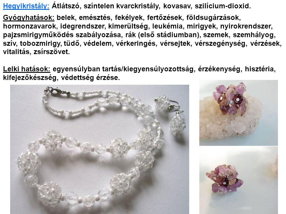 Hegyikristály: Átlátszó, színtelen kvarckristály, kovasav, szilícium-dioxid.