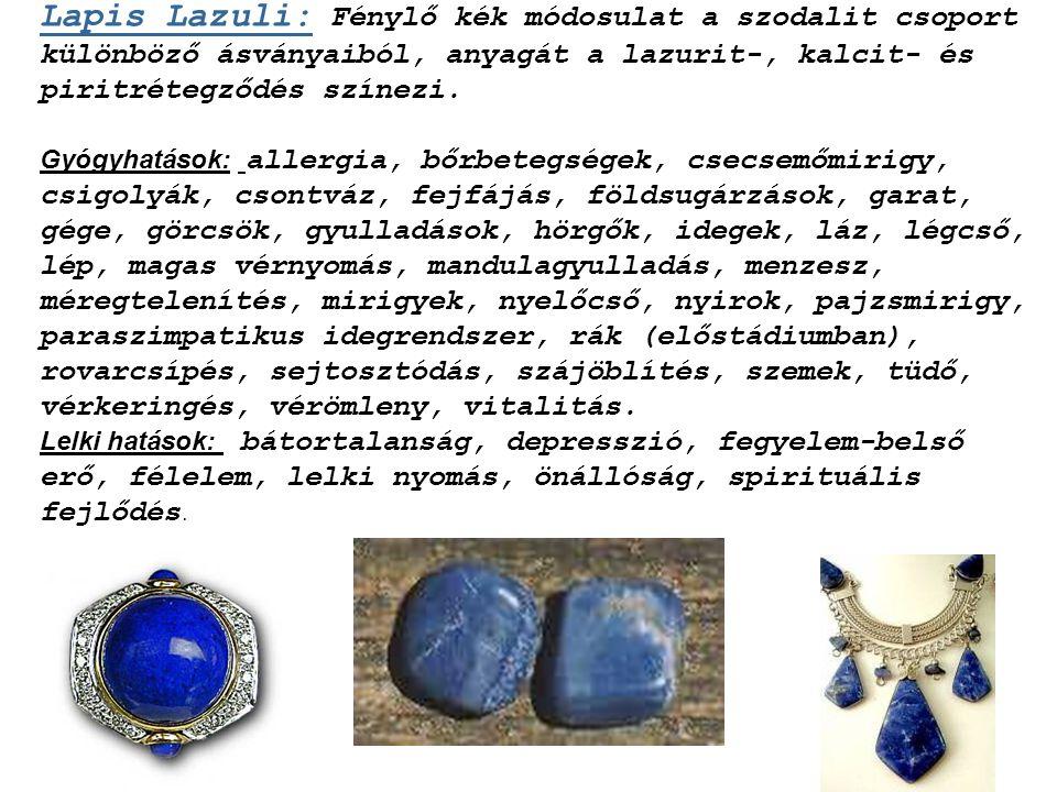 Lapis Lazuli: Fénylő kék módosulat a szodalit csoport különböző ásványaiból, anyagát a lazurit-, kalcit- és piritrétegződés színezi.