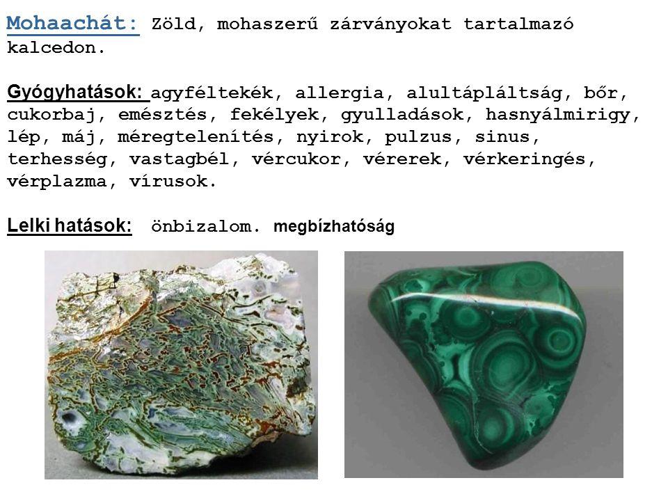 Mohaachát: Zöld, mohaszerű zárványokat tartalmazó kalcedon.