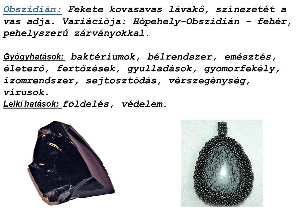 Obszidián: Fekete kovasavas lávakő, színezetét a vas adja
