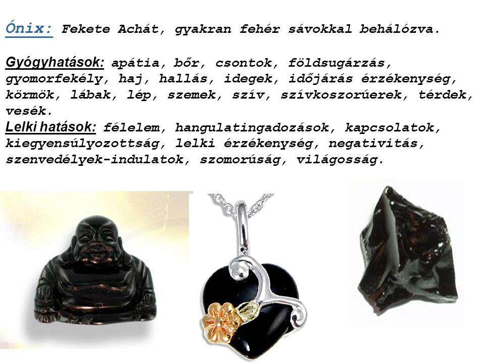 Ónix: Fekete Achát, gyakran fehér sávokkal behálózva.