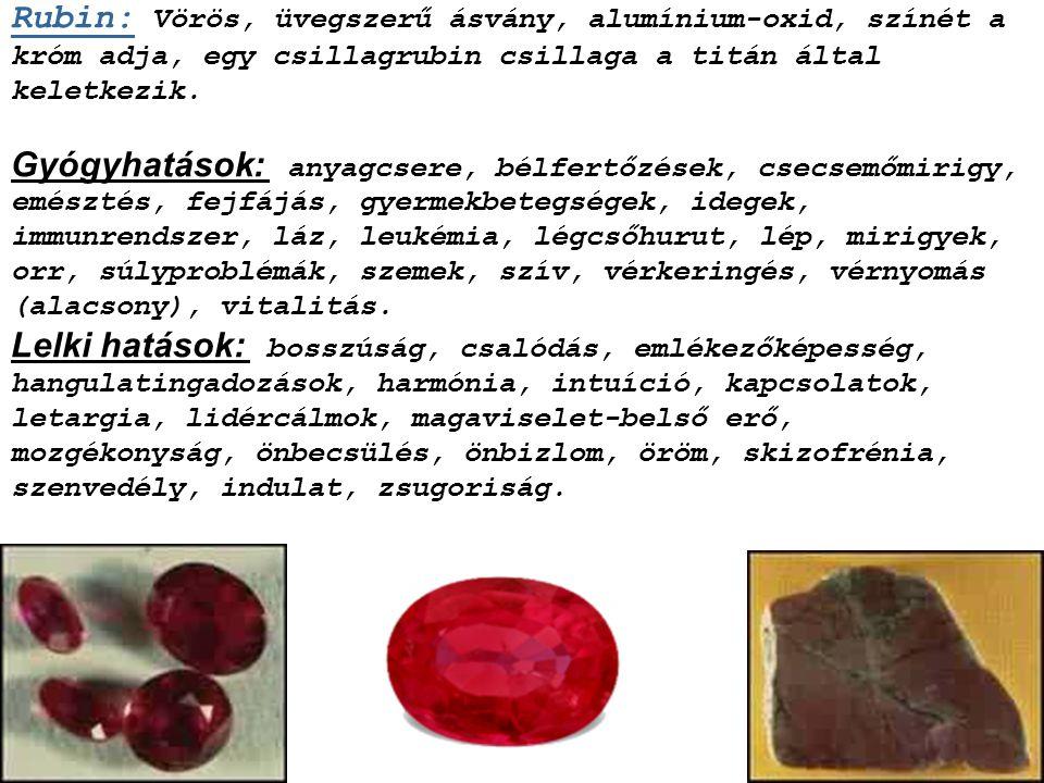 Rubin: Vörös, üvegszerű ásvány, alumínium-oxid, színét a króm adja, egy csillagrubin csillaga a titán által keletkezik.