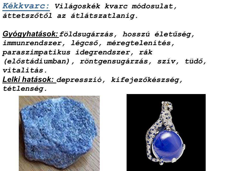 Kékkvarc: Világoskék kvarc módosulat, áttetszőtől az átlátszatlanig.