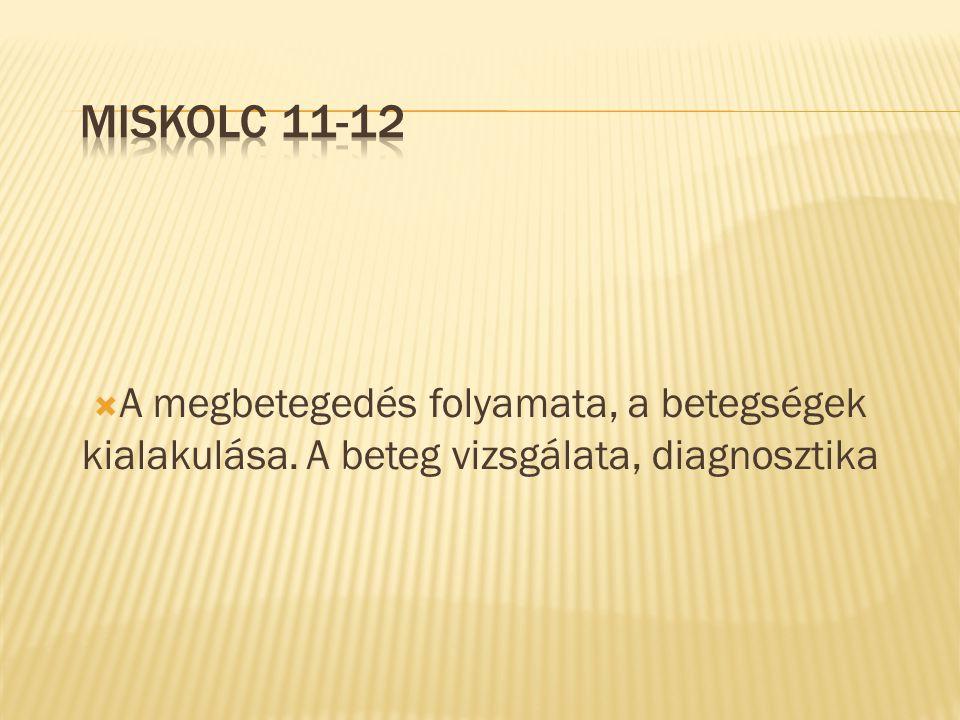 Miskolc 11-12 A megbetegedés folyamata, a betegségek kialakulása. A beteg vizsgálata, diagnosztika