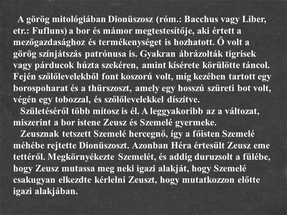 A görög mitológiában Dionüszosz (róm. : Bacchus vagy Liber, etr