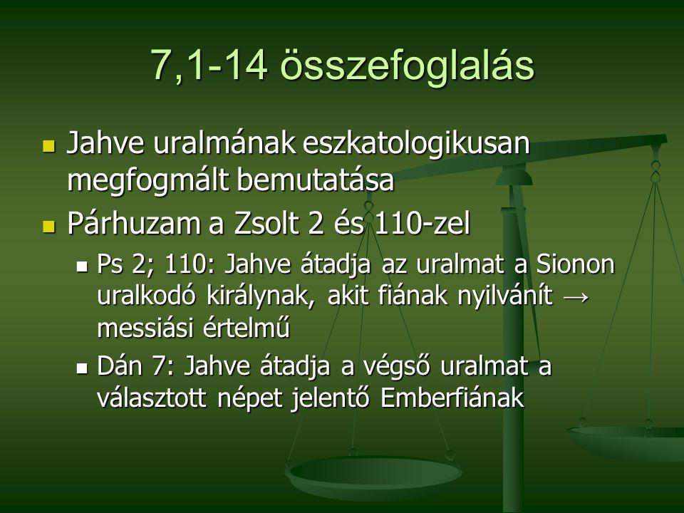 7,1-14 összefoglalás Jahve uralmának eszkatologikusan megfogmált bemutatása. Párhuzam a Zsolt 2 és 110-zel.