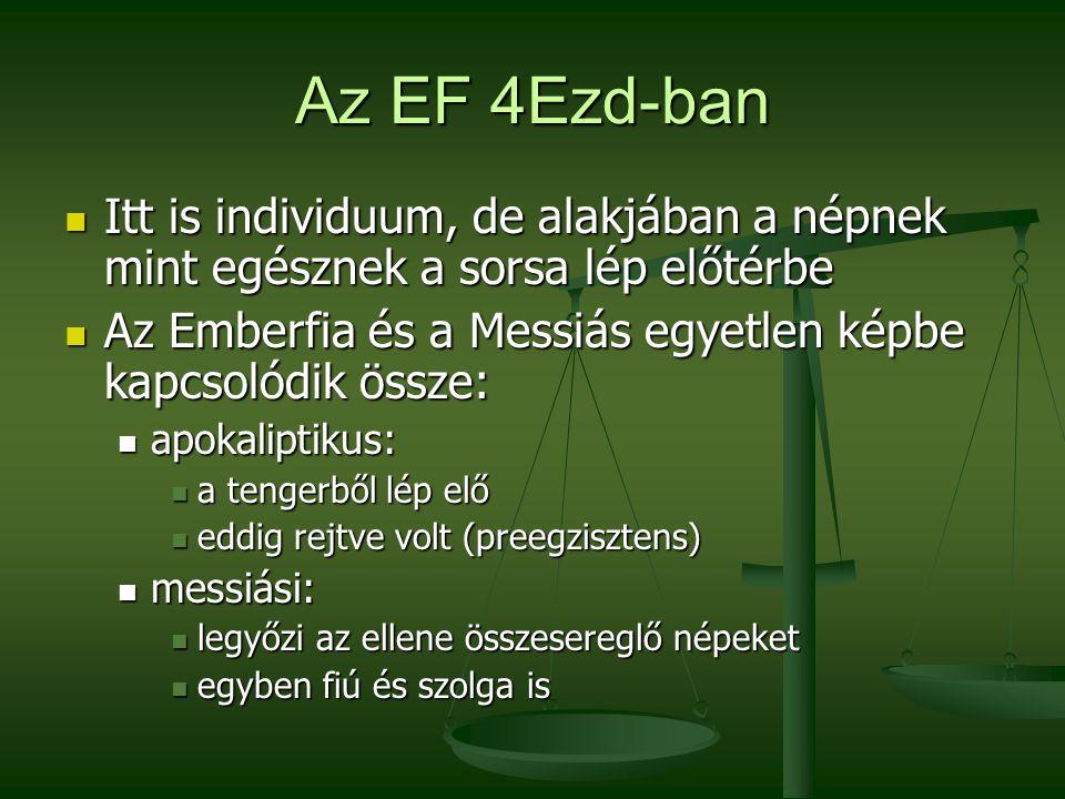 Az EF 4Ezd-ban Itt is individuum, de alakjában a népnek mint egésznek a sorsa lép előtérbe.
