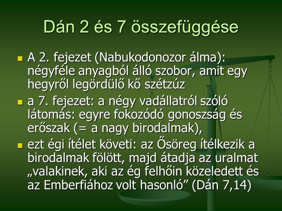 Dán 2 és 7 összefüggése A 2. fejezet (Nabukodonozor álma): négyféle anyagból álló szobor, amit egy hegyről legördülő kő szétzúz.