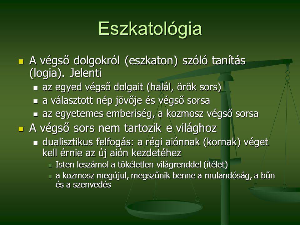 Eszkatológia A végső dolgokról (eszkaton) szóló tanítás (logia). Jelenti. az egyed végső dolgait (halál, örök sors)