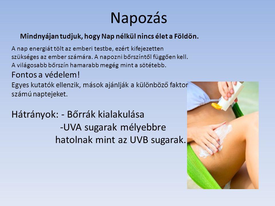 Napozás Hátrányok: - Bőrrák kialakulása -UVA sugarak mélyebbre