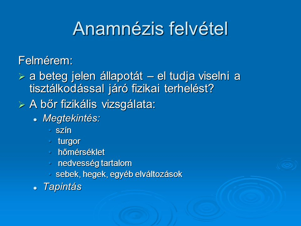 Anamnézis felvétel Felmérem: